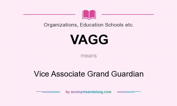 What does VAGG mean? It stands for Vice Associate Grand Guardian