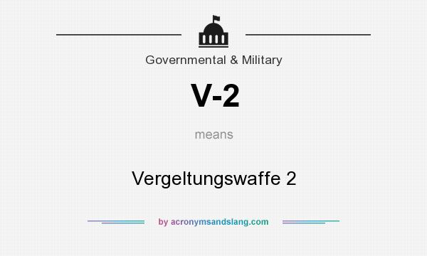 What does V-2 mean? It stands for Vergeltungswaffe 2