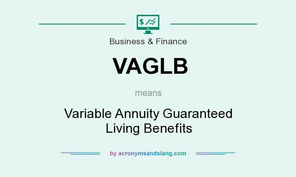 What does VAGLB mean? It stands for Variable Annuity Guaranteed Living Benefits