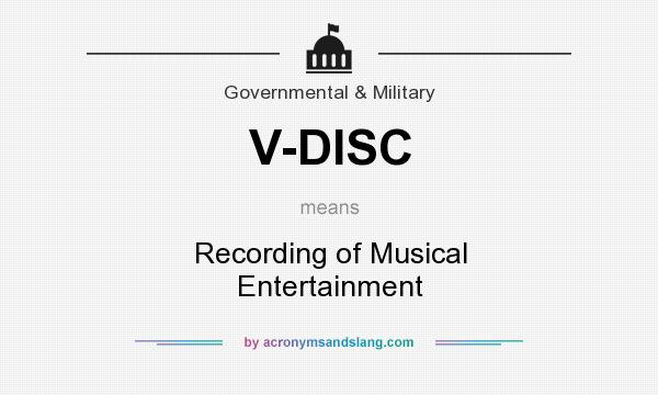 What does V-DISC mean? It stands for Recording of Musical Entertainment