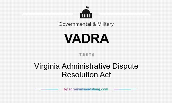 What does VADRA mean? It stands for Virginia Administrative Dispute Resolution Act