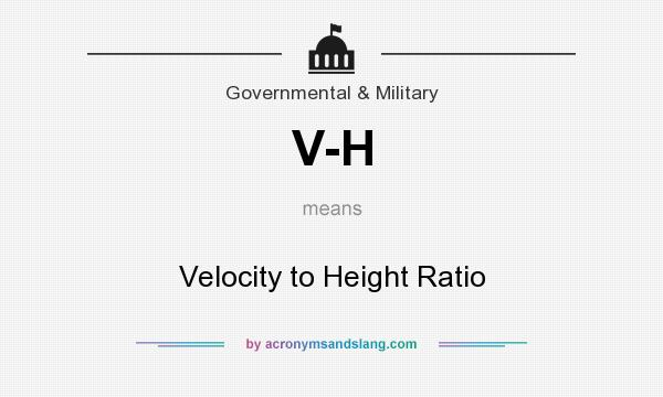 What does V-H mean? It stands for Velocity to Height Ratio