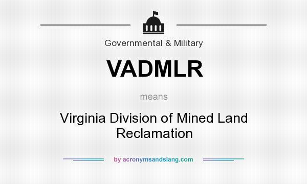 What does VADMLR mean? It stands for Virginia Division of Mined Land Reclamation