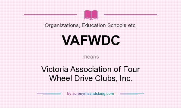 What does VAFWDC mean? It stands for Victoria Association of Four Wheel Drive Clubs, Inc.