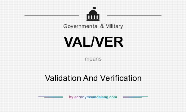 What does VAL/VER mean? It stands for Validation And Verification