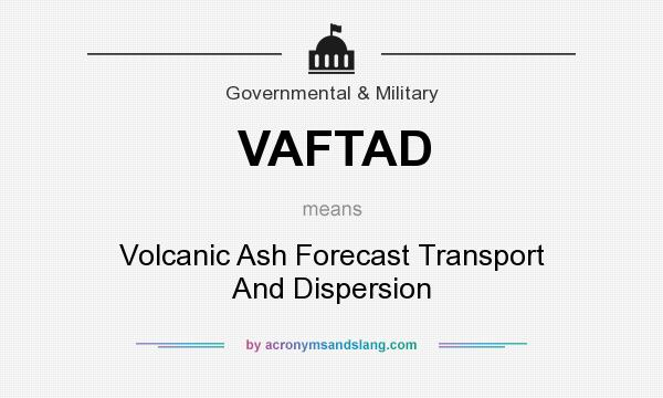 What does VAFTAD mean? It stands for Volcanic Ash Forecast Transport And Dispersion
