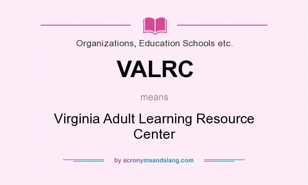 What does VALRC mean? It stands for Virginia Adult Learning Resource Center