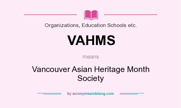 What does VAHMS mean? It stands for Vancouver Asian Heritage Month Society