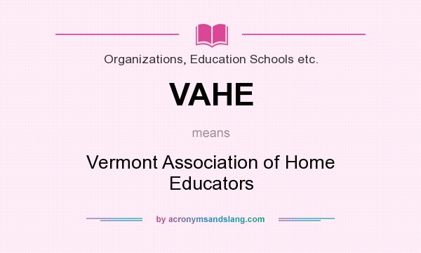 What does VAHE mean? It stands for Vermont Association of Home Educators