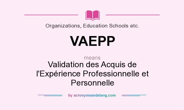 What does VAEPP mean? It stands for Validation des Acquis de l`Expérience Professionnelle et Personnelle