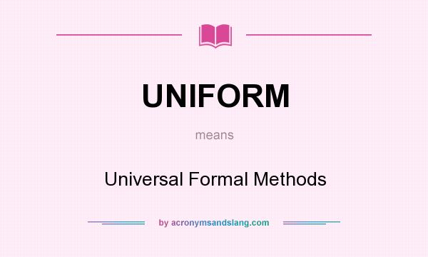 What does UNIFORM mean? It stands for Universal Formal Methods