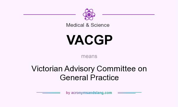 What does VACGP mean? It stands for Victorian Advisory Committee on General Practice