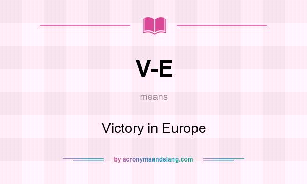 What does V-E mean? It stands for Victory in Europe