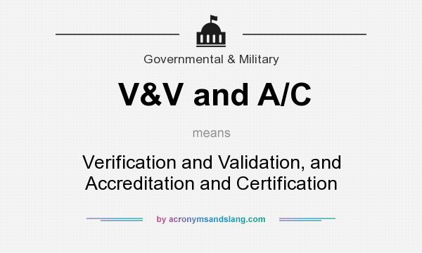 What does V&V and A/C mean? It stands for Verification and Validation, and Accreditation and Certification