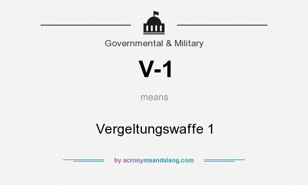 What does V-1 mean? It stands for Vergeltungswaffe 1
