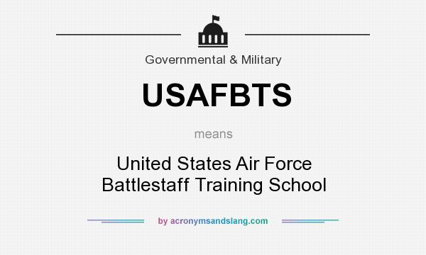 What does USAFBTS mean? It stands for United States Air Force Battlestaff Training School
