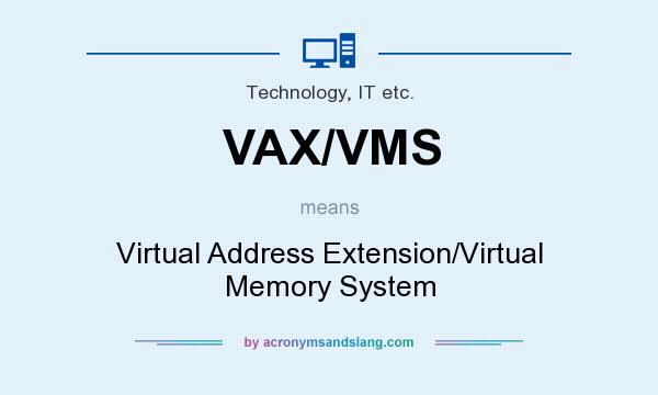 What does VAX/VMS mean? It stands for Virtual Address Extension/Virtual Memory System