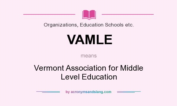 What does VAMLE mean? It stands for Vermont Association for Middle Level Education