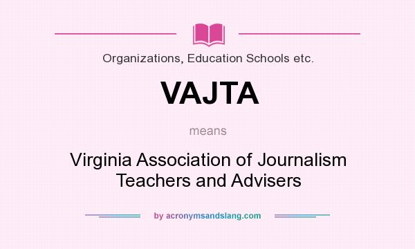 What does VAJTA mean? It stands for Virginia Association of Journalism Teachers and Advisers