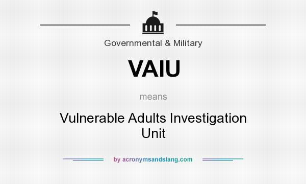What does VAIU mean? It stands for Vulnerable Adults Investigation Unit