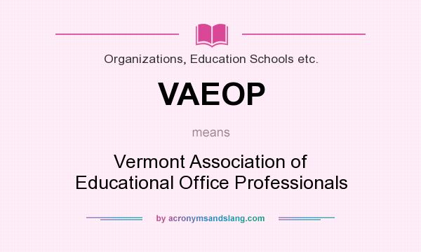 What does VAEOP mean? It stands for Vermont Association of Educational Office Professionals