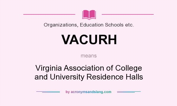 What does VACURH mean? It stands for Virginia Association of College and University Residence Halls