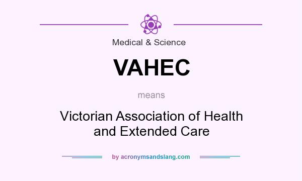 What does VAHEC mean? It stands for Victorian Association of Health and Extended Care