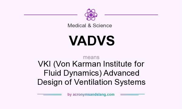 What does VADVS mean? It stands for VKI (Von Karman Institute for Fluid Dynamics) Advanced Design of Ventilation Systems