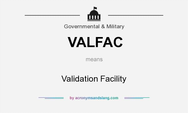 What does VALFAC mean? It stands for Validation Facility
