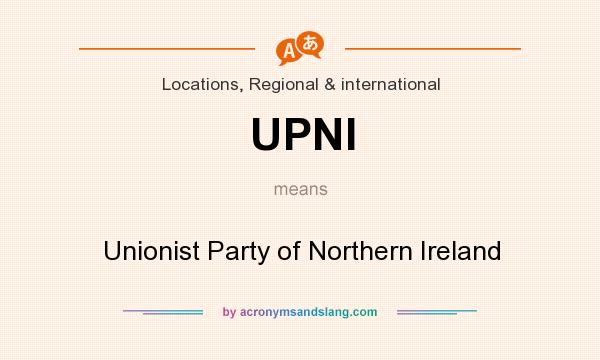 What does UPNI mean? It stands for Unionist Party of Northern Ireland