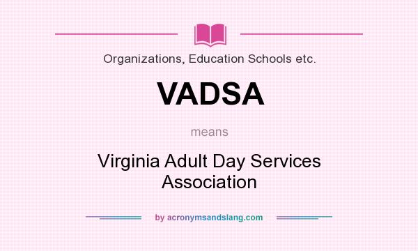 What does VADSA mean? It stands for Virginia Adult Day Services Association