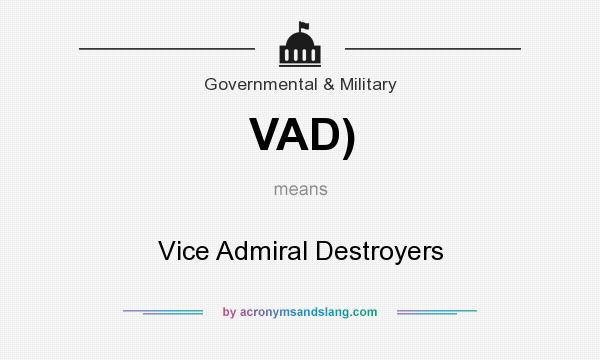 What does VAD) mean? It stands for Vice Admiral Destroyers