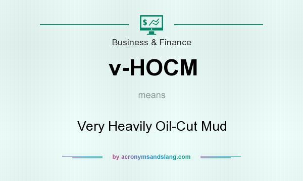 What does v-HOCM mean? It stands for Very Heavily Oil-Cut Mud