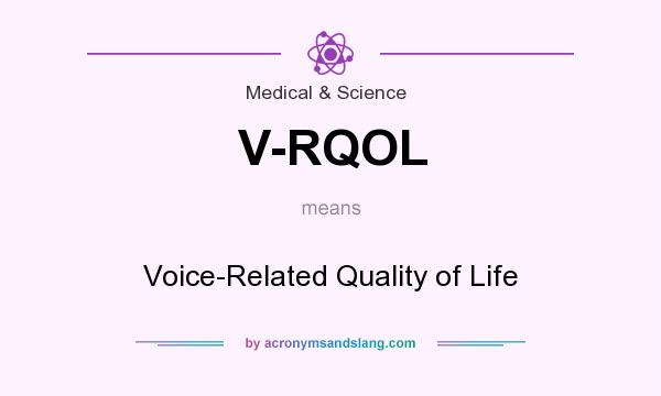 What does V-RQOL mean? It stands for Voice-Related Quality of Life