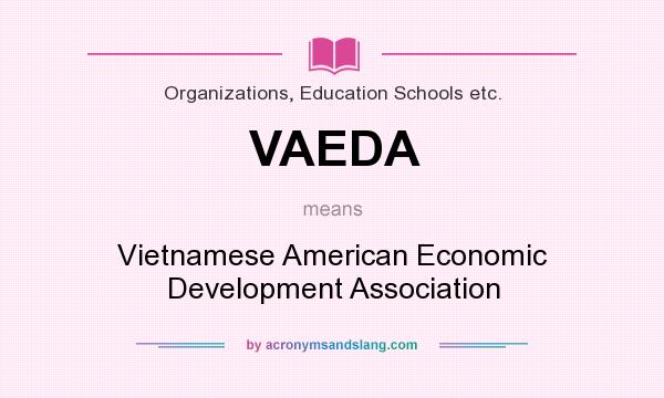 What does VAEDA mean? It stands for Vietnamese American Economic Development Association
