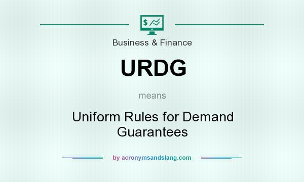 What does URDG mean? It stands for Uniform Rules for Demand Guarantees