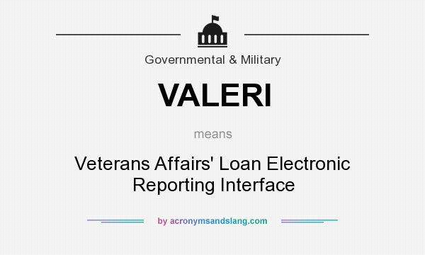 What does VALERI mean? It stands for Veterans Affairs` Loan Electronic Reporting Interface