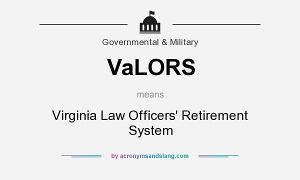 What does VaLORS mean? It stands for Virginia Law Officers` Retirement System