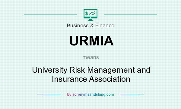 What does URMIA mean? It stands for University Risk Management and Insurance Association