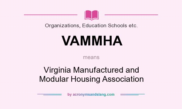 What does VAMMHA mean? It stands for Virginia Manufactured and Modular Housing Association
