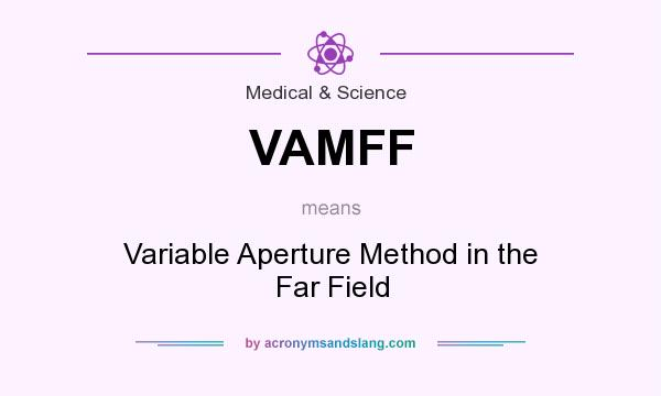 What does VAMFF mean? It stands for Variable Aperture Method in the Far Field