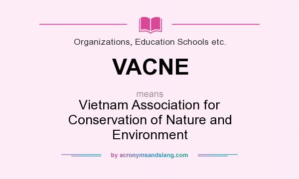 What does VACNE mean? It stands for Vietnam Association for Conservation of Nature and Environment