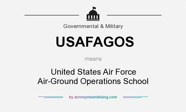 What does USAFAGOS mean? It stands for United States Air Force Air-Ground Operations School
