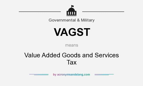 What does VAGST mean? It stands for Value Added Goods and Services Tax
