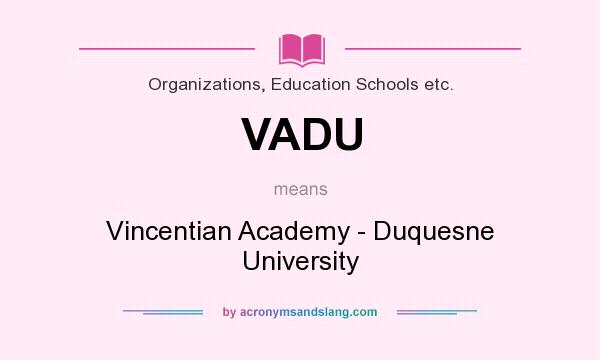 What does VADU mean? It stands for Vincentian Academy - Duquesne University