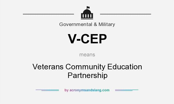 What does V-CEP mean? It stands for Veterans Community Education Partnership