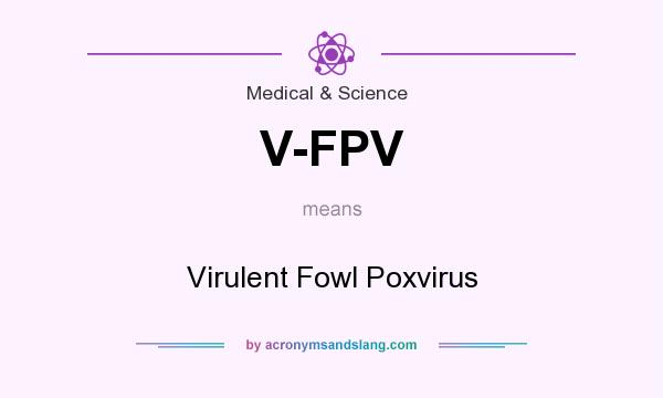 What does V-FPV mean? It stands for Virulent Fowl Poxvirus