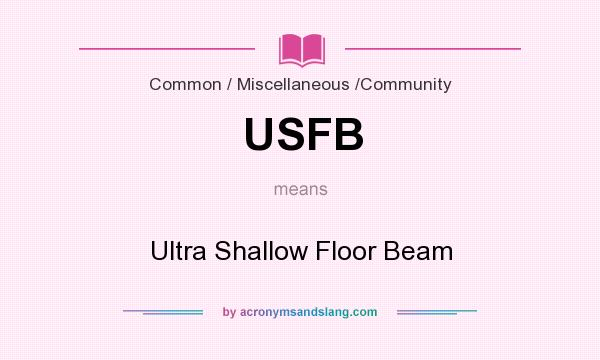 What does USFB mean? It stands for Ultra Shallow Floor Beam