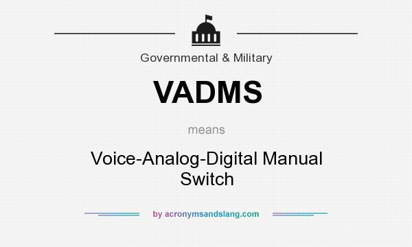 What does VADMS mean? It stands for Voice-Analog-Digital Manual Switch
