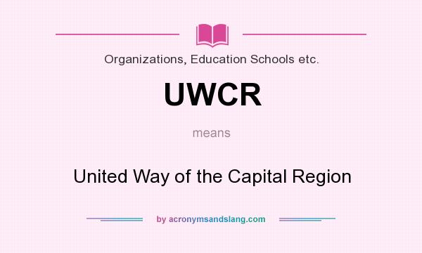 What does UWCR mean? It stands for United Way of the Capital Region